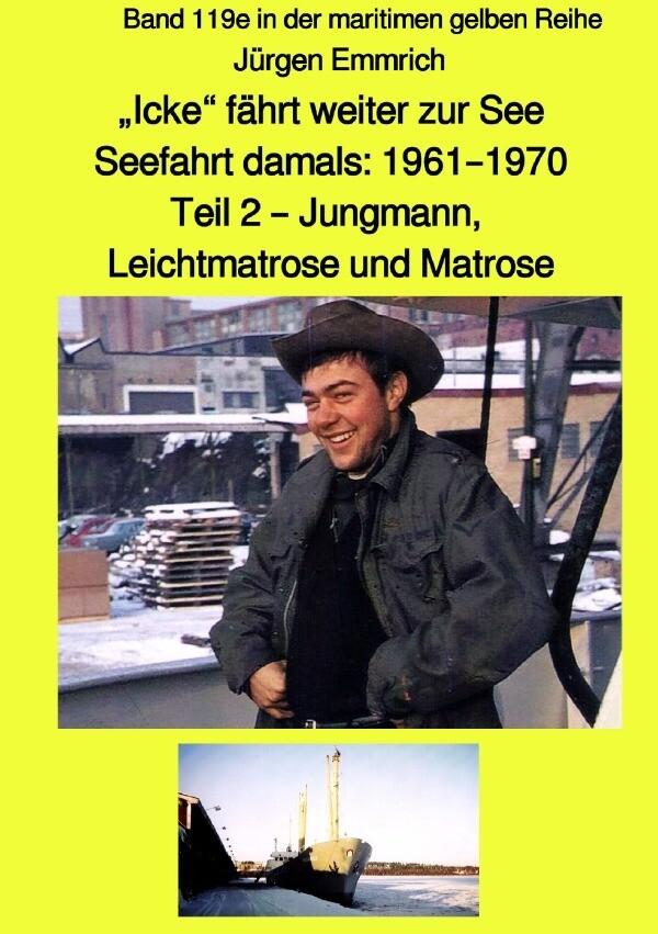 """""""Icke"""" fährt weiter zur See - Seefahrt damals: 1961 - 1970 Teil 2 - Jungmann, Leichtmatrose und Matr als Buch (kartoniert)"""