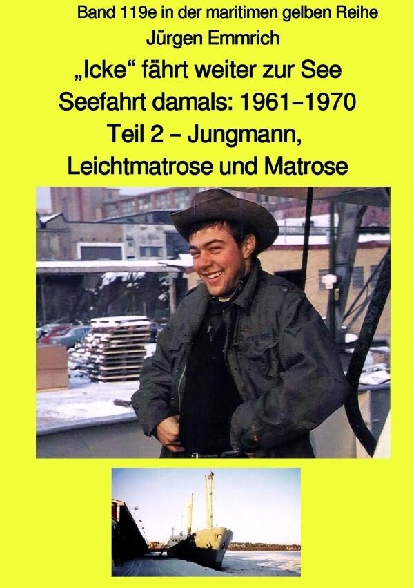 """""""Icke"""" fährt weiter zur See - Seefahrt damals: 1961 - 1970 - Teil 2 - Jungmann, Leichtmatrose und Ma als Buch (kartoniert)"""