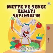 Meyve ve Sebze Yemeyi Seviyorum (Turkish Bedtime Collection)