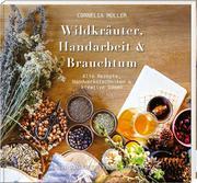Wildkräuter, Handarbeit & Brauchtum