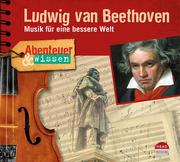 Abenteuer & Wissen: Ludwig van Beethoven