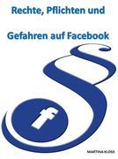 Rechte, Pflichten und Gefahren auf Facebook