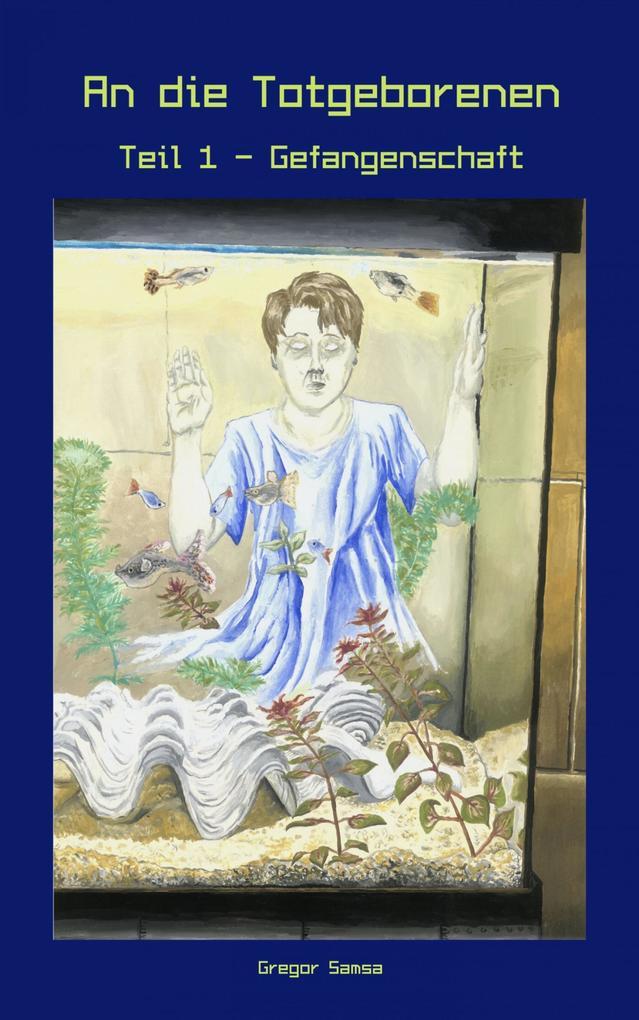 An die Totgeborenen Teil 1 - Gefangenschaft als eBook epub
