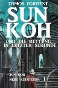 Sun Koh und die Rettung in letzter Sekunde: Sun Koh Neue Abenteuer 1