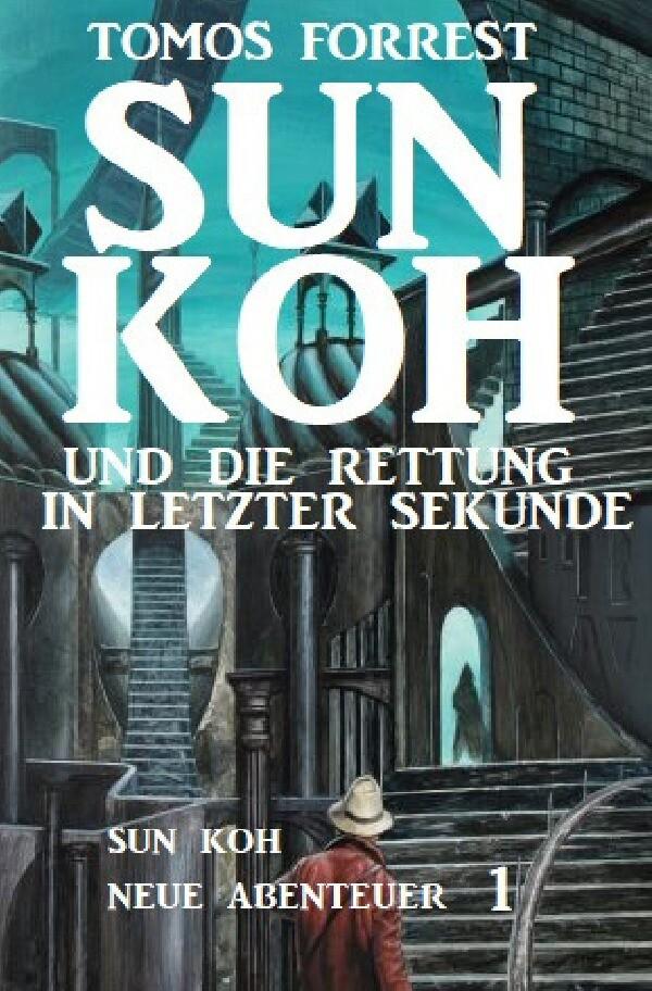 Sun Koh und die Rettung in letzter Sekunde: Sun Koh Neue Abenteuer 1 als Buch (kartoniert)