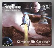 Perry Rhodan Silber Edition 115: Kämpfer für Garbesch (2 MP3-CDs)
