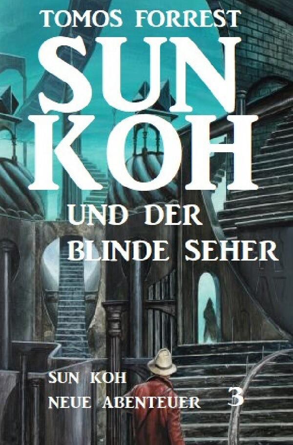 Sun Koh und der blinde Seher: Sun Koh - Neue Abenteuer 3 als Buch (kartoniert)