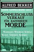 Sommerschlussverkauf für raffinierte Morde: Krimi Sammelband 5013 (Alfred Bekker Thriller Sammlung)