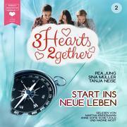 Start ins neue Leben - 3hearts2gether, Band 2 (ungekürzt)