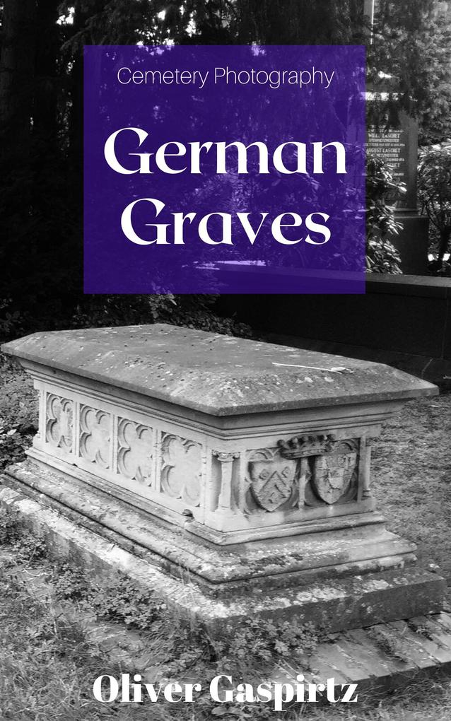 German Graves (Cemetery Photography, #1) als eBook epub