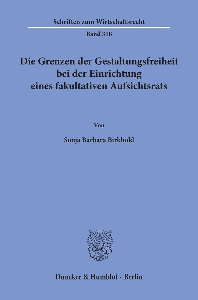 Die Grenzen der Gestaltungsfreiheit bei der Einrichtung eines fakultativen Aufsichtsrats. als Buch (kartoniert)