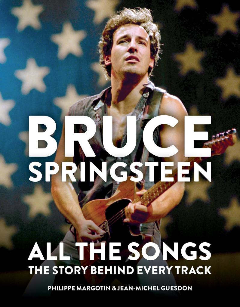 Bruce Springsteen: All the Songs als eBook epub