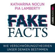 Fake Facts - Wie Verschwörungstheorien unser Denken bestimmen (Ungekürzt)