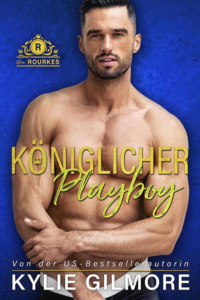 Königlicher Playboy (Die Rourkes, Buch 5) als eBook epub