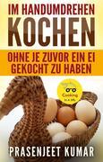 Im Handumdrehen Kochen-Ohne Je Zuvor Ein Ei Gekocht Zu Haben
