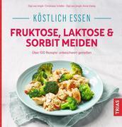 Köstlich essen - Fruktose, Laktose & Sorbit meiden