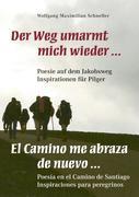 Der Weg umarmt mich wieder ... Poesie auf dem Jakobsweg - Inspirationen für Pilger / El Camino me abraza de nuevo ... Poesía en el Camino de Santiago - Inspiraciones para peregrionos