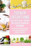Zucker-Entgiftung Auf Deutsch/ Sugar Detoxification In German: Leitfaden für das Ende des Zuckerhungers (Carb Carving)