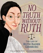No Truth Without Ruth: The Life of Ruth Bader Ginsburg