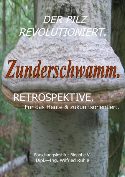Der Pilz revolutioniert. Zunderschwamm. Retrospektive. Für das Heute & zukunftsorientiert. als Buch (kartoniert)