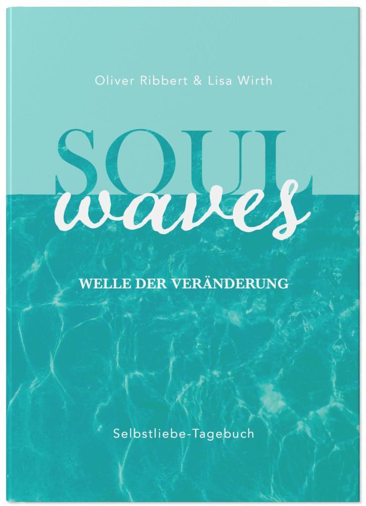 SOUL WAVES - das Selbstliebe-Tagebuch | Selbstliebe lernen, Blockierungen auflösen | Übungsbuch für 12 Wochen | Ritual für morgens und abends mit 12 Wochenaufgaben als Buch (gebunden)
