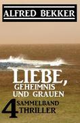 Liebe, Geheimnis und Grauen: Sammelband 4 Thriller