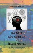 The Art of Code Switching in (Black) America: Professional Leadership