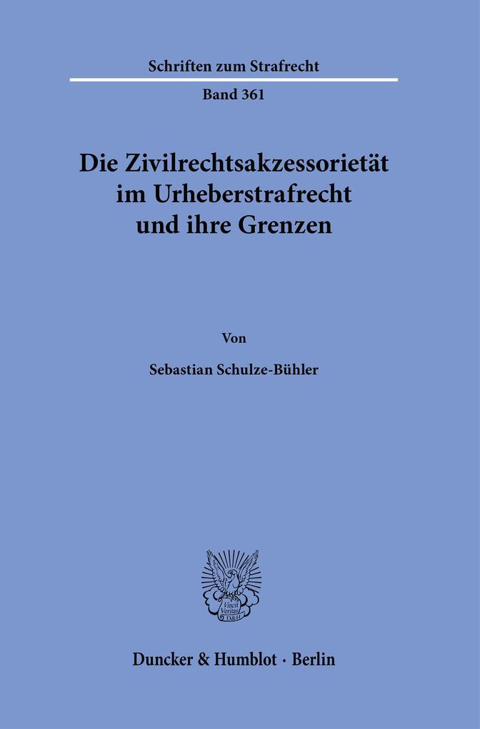 Die Zivilrechtsakzessorietät im Urheberstrafrecht und ihre Grenzen. als Buch (kartoniert)
