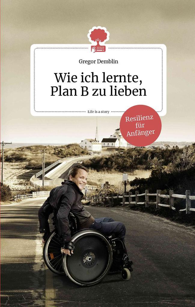 Wie ich lernte, Plan B zu lieben. Life is a Story als eBook epub