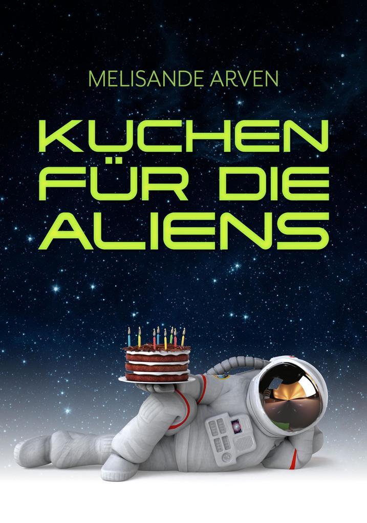 Kuchen für die Aliens als eBook epub
