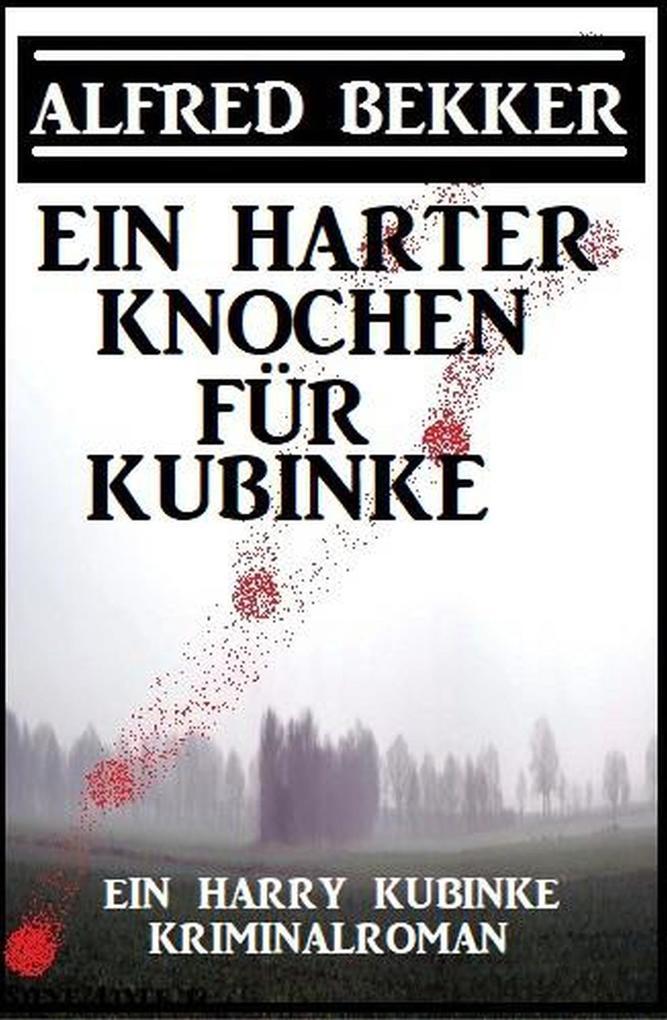 Ein harter Knochen für Kubinke: Ein Harry Kubinke Kriminalroman als eBook epub