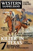 Killer in Texas: Western Sammelband 7 Romane und eine Kurzgeschichte