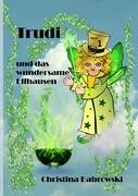 Trudi und das wundersame Elfhausen