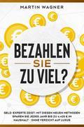"""""""Bezahlen Sie zu viel?"""": Geld-Experte zeigt: Mit diesen neuen Methoden sparen Sie jedes Jahr bis zu 4.420 EUR im Haushalt - ohne Verzicht auf Luxus"""