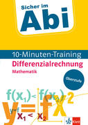 Sicher im Abi 10-Minuten-Training Oberstufe Mathematik Differenzialrechnung