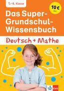 Das Super-Grundschul-Wissensbuch Deutsch und Mathematik 1. - 4. Klasse