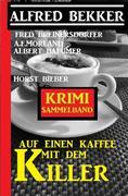Auf einen Kaffee mit dem Killer: Krimi Sammelband