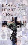 Brave Heart of Jesus: Mel Gibson's Postmodern Way of the Cross