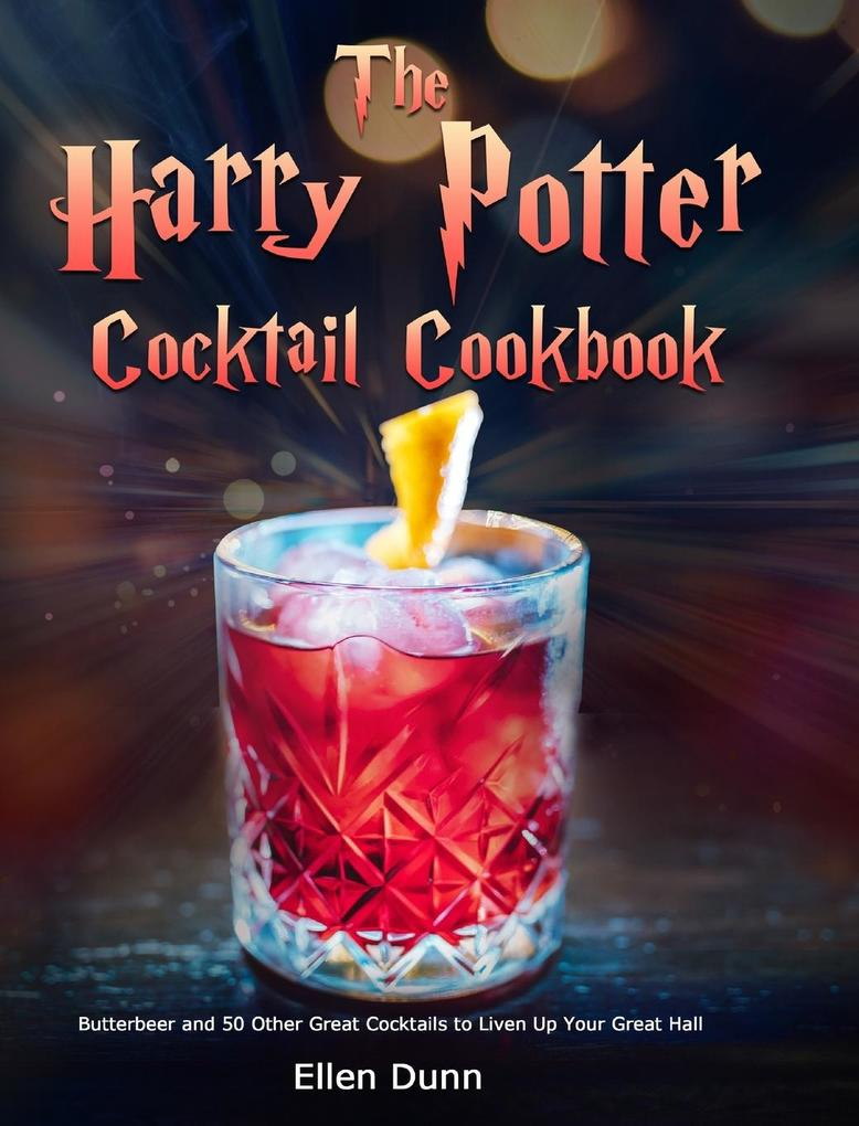 The Harry Potter Cocktail Cookbook: Butterbeer and 50 Other Great Cocktails to Liven Up Your Great Hall als Buch (gebunden)