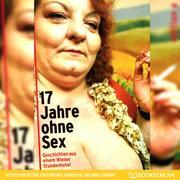 17 Jahre ohne Sex - Geschichten aus einem Wiener Stundenhotel (Ungekürzt)
