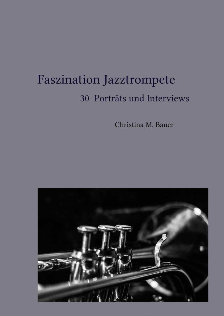 Faszination Jazztrompete - 30 Porträts und Interviews als eBook epub