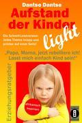 Aufstand der Kinder - LIGHT - Der Erziehungsratgeber als Schnell-Leseversion, jedes Thema knapp und präzise auf einer Seite!
