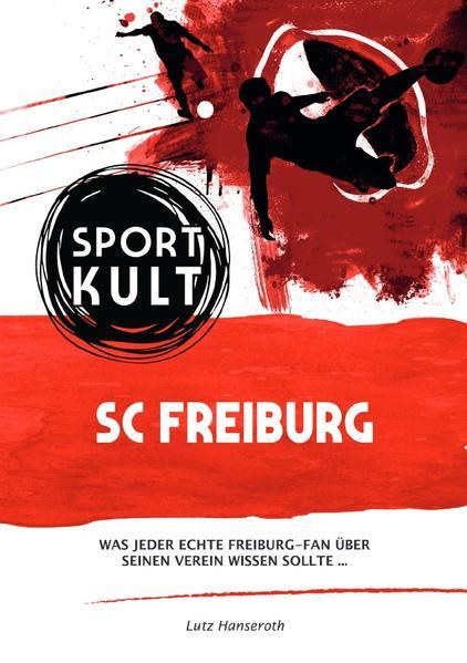 SC Freiburg - Fußballkult als Buch (kartoniert)