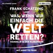 [Frank Schätzing: Was, wenn wir einfach die Welt retten?]