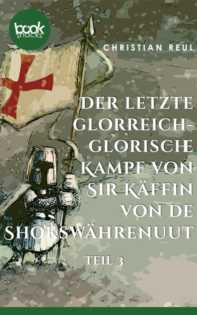 Der letzte glorreich-glorische Kampf von Sir Käffin van de Shokswährenuut als eBook epub