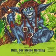 Brix, der kleine Hortling - Die Suche nach dem goldenen Löffel (ungekürzt)