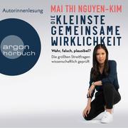 [Mai Thi Nguyen-Kim: Die kleinste gemeinsame Wirklichkeit - Wahr, falsch, plausibel - Die größten Streitfragen wissenschaftlich geprüft (Gekürzte Autorinnenlesung)]