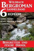 Bergretter und fesche Dirndl: Wildbach Bergroman Sammelband 6 Romane