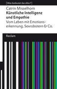 Künstliche Intelligenz und Empathie. Vom Leben mit Emotionserkennung, Sexrobotern & Co