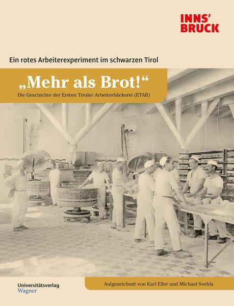 """""""Mehr als Brot!"""" Die Geschichte der Ersten Tiroler Arbeiterbäckerei (ETAB) als Buch (gebunden)"""